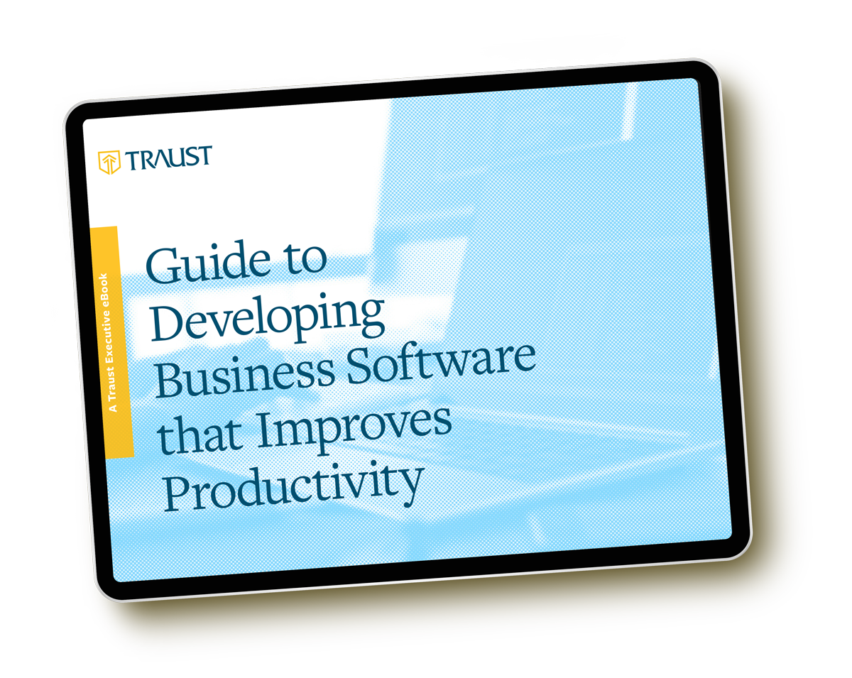 Traust Guide to Developing Business Software that Improves Productivity